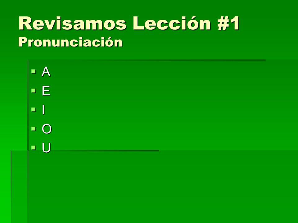 Revisamos Lección #1 Pronunciación A E I O U