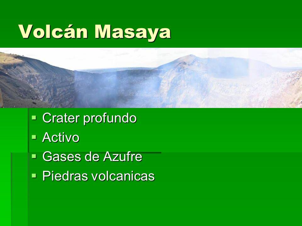 Volcán Masaya Crater profundo Crater profundo Activo Activo Gases de Azufre Gases de Azufre Piedras volcanicas Piedras volcanicas