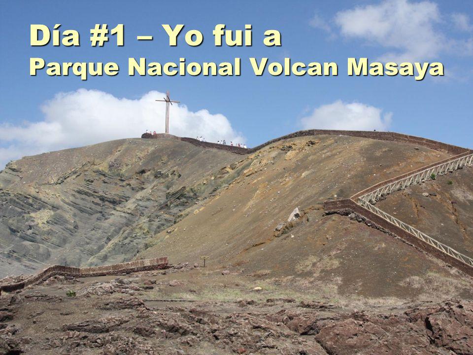 Día #1 – Yo fui a Parque Nacional Volcan Masaya