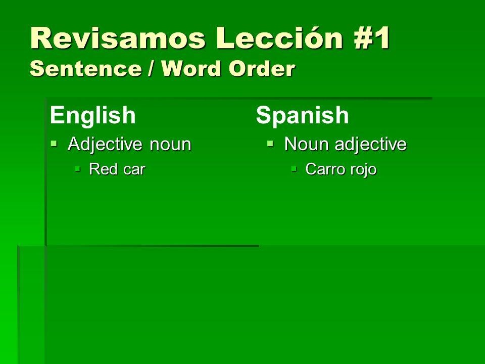 Revisamos Lección #1 Sentence / Word Order Adjective noun Adjective noun Red car Red car Noun adjective Noun adjective Carro rojo EnglishSpanish