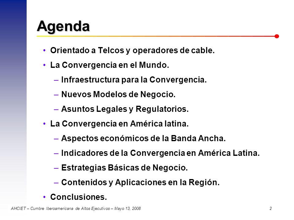 AHCIET – Cumbre Iberoamericana de Altos Ejecutivos – Mayo 13, 2008 2 Agenda Orientado a Telcos y operadores de cable. La Convergencia en el Mundo. –In