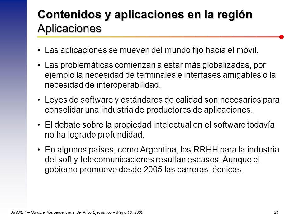 AHCIET – Cumbre Iberoamericana de Altos Ejecutivos – Mayo 13, 2008 21 Contenidos y aplicaciones en la región Aplicaciones Las aplicaciones se mueven d