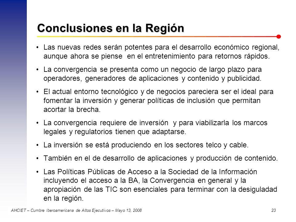 AHCIET – Cumbre Iberoamericana de Altos Ejecutivos – Mayo 13, 2008 23 Conclusiones en la Región Las nuevas redes serán potentes para el desarrollo eco