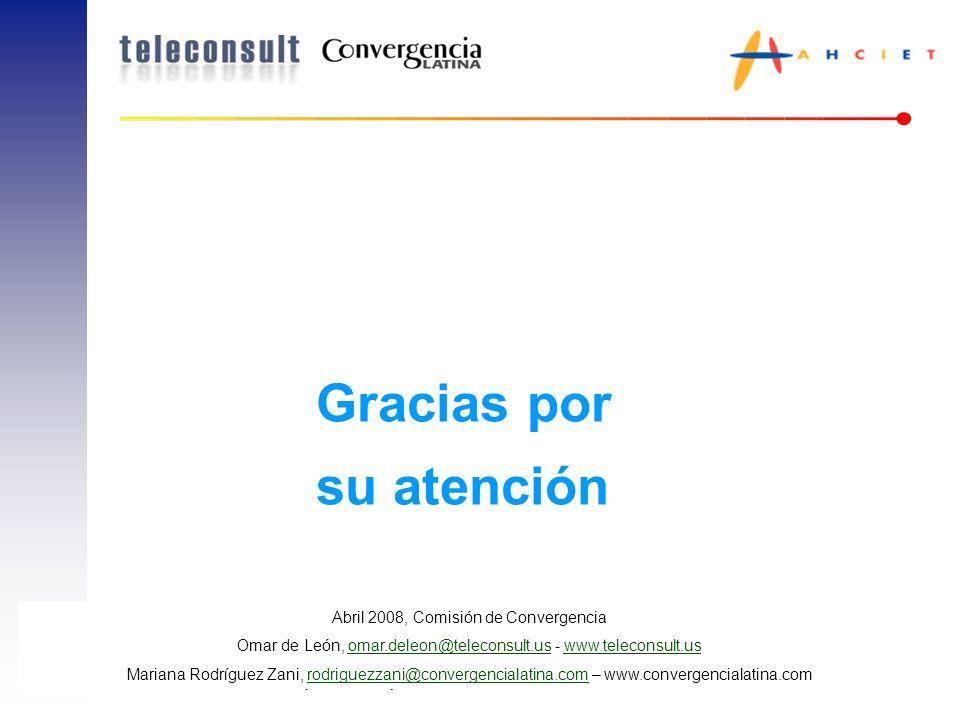 AHCIET – Cumbre Iberoamericana de Altos Ejecutivos – Mayo 13, 2008 24 Gracias por su atención Abril 2008, Comisión de Convergencia Omar de León, omar.