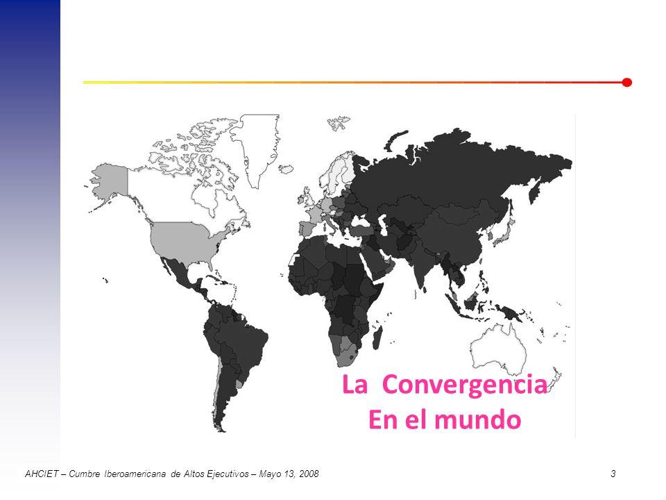 AHCIET – Cumbre Iberoamericana de Altos Ejecutivos – Mayo 13, 2008 3 La Convergencia En el mundo