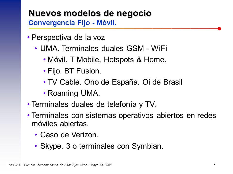 AHCIET – Cumbre Iberoamericana de Altos Ejecutivos – Mayo 13, 2008 6 Nuevos modelos de negocio Nuevos modelos de negocio Convergencia Fijo - Móvil. Pe