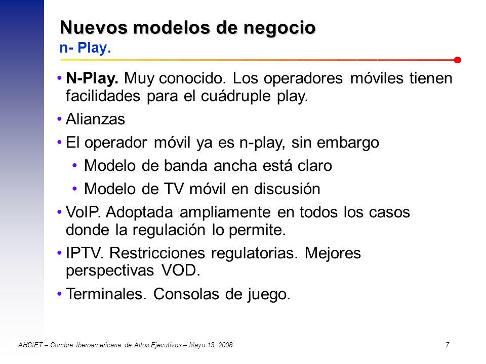 AHCIET – Cumbre Iberoamericana de Altos Ejecutivos – Mayo 13, 2008 7 Nuevos modelos de negocio Nuevos modelos de negocio n- Play. N-Play. Muy conocido
