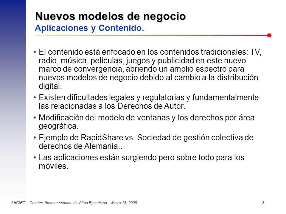 AHCIET – Cumbre Iberoamericana de Altos Ejecutivos – Mayo 13, 2008 8 Nuevos modelos de negocio Nuevos modelos de negocio Aplicaciones y Contenido. El