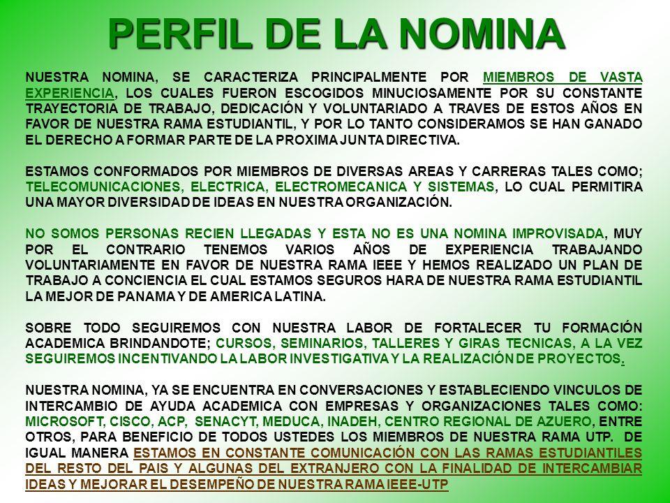 PERFIL DE LA NOMINA NUESTRA NOMINA, SE CARACTERIZA PRINCIPALMENTE POR MIEMBROS DE VASTA EXPERIENCIA, LOS CUALES FUERON ESCOGIDOS MINUCIOSAMENTE POR SU