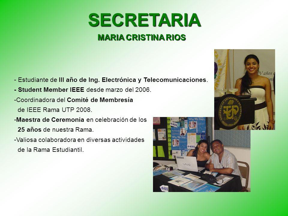 SECRETARIA MARIA CRISTINA RIOS - Estudiante de III año de Ing. Electrónica y Telecomunicaciones. - Student Member IEEE desde marzo del 2006. -Coordina