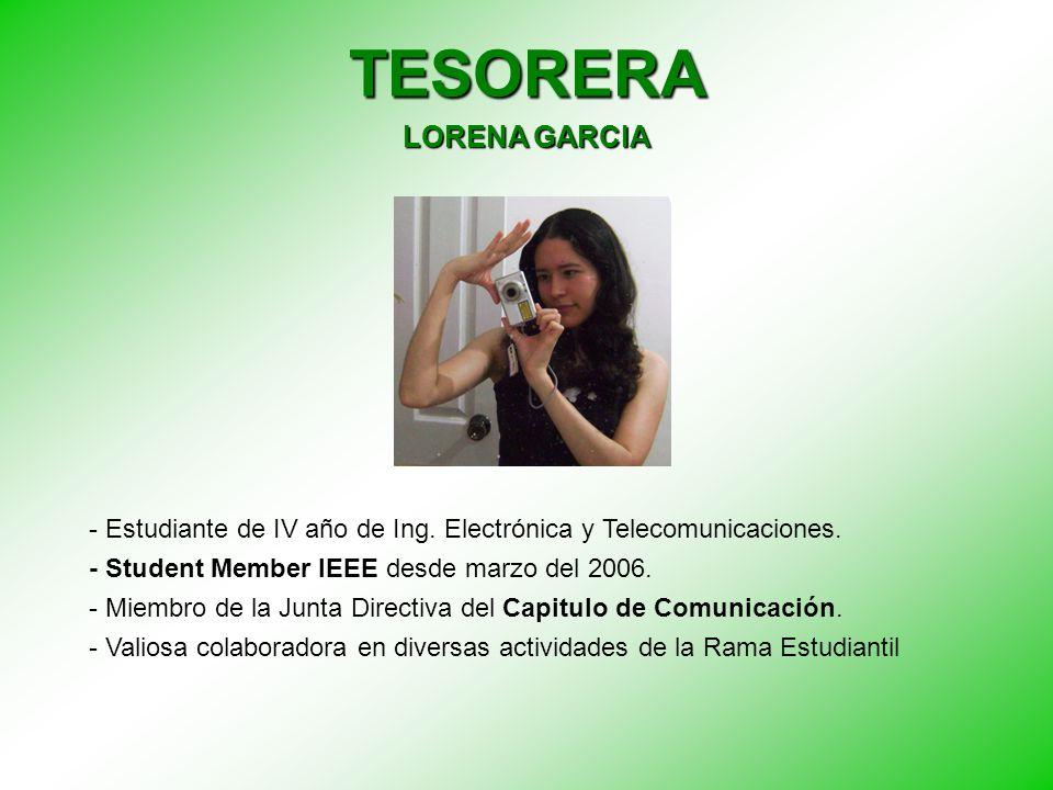 TESORERA LORENA GARCIA - Estudiante de IV año de Ing. Electrónica y Telecomunicaciones. - Student Member IEEE desde marzo del 2006. - Miembro de la Ju