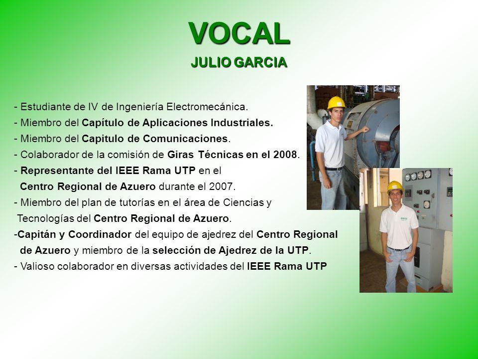 VOCAL JULIO GARCIA - Estudiante de IV de Ingeniería Electromecánica. - Miembro del Capítulo de Aplicaciones Industriales. - Miembro del Capitulo de Co