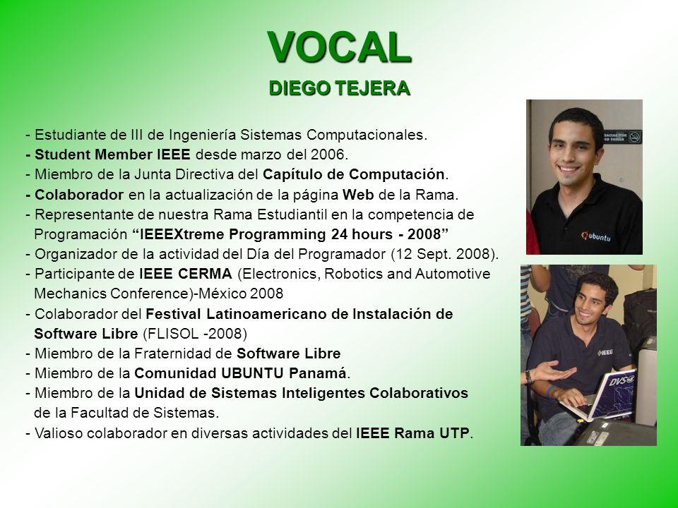 VOCAL DIEGO TEJERA - Estudiante de III de Ingeniería Sistemas Computacionales. - Student Member IEEE desde marzo del 2006. - Miembro de la Junta Direc