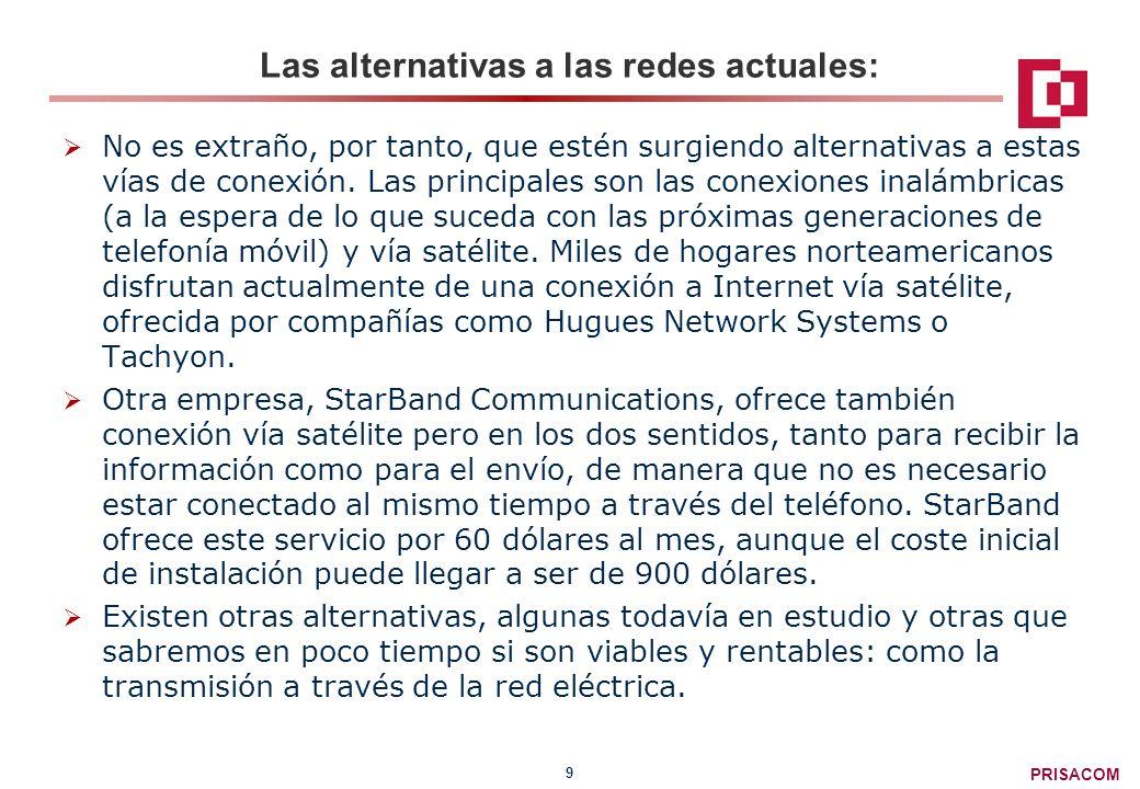 PRISACOM 9 Las alternativas a las redes actuales: No es extraño, por tanto, que estén surgiendo alternativas a estas vías de conexión.