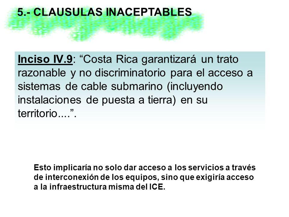 Inciso IV.9: Costa Rica garantizará un trato razonable y no discriminatorio para el acceso a sistemas de cable submarino (incluyendo instalaciones de puesta a tierra) en su territorio.....