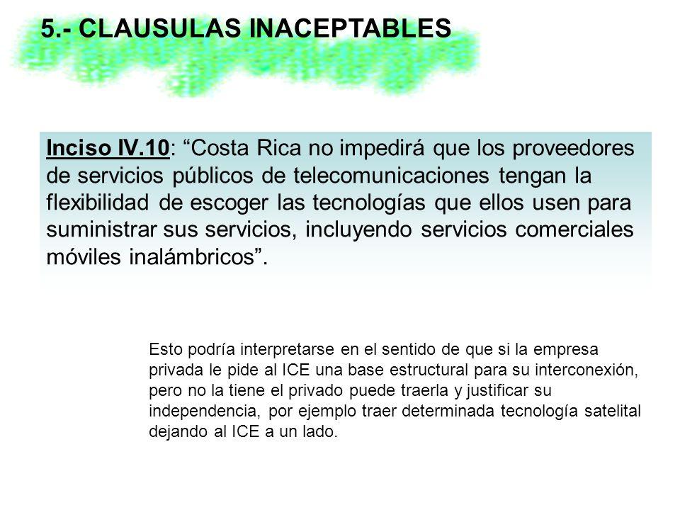 Inciso IV.10: Costa Rica no impedirá que los proveedores de servicios públicos de telecomunicaciones tengan la flexibilidad de escoger las tecnologías que ellos usen para suministrar sus servicios, incluyendo servicios comerciales móviles inalámbricos.