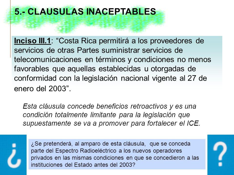 Inciso III.1: Costa Rica permitirá a los proveedores de servicios de otras Partes suministrar servicios de telecomunicaciones en términos y condiciones no menos favorables que aquellas establecidas u otorgadas de conformidad con la legislación nacional vigente al 27 de enero del 2003.