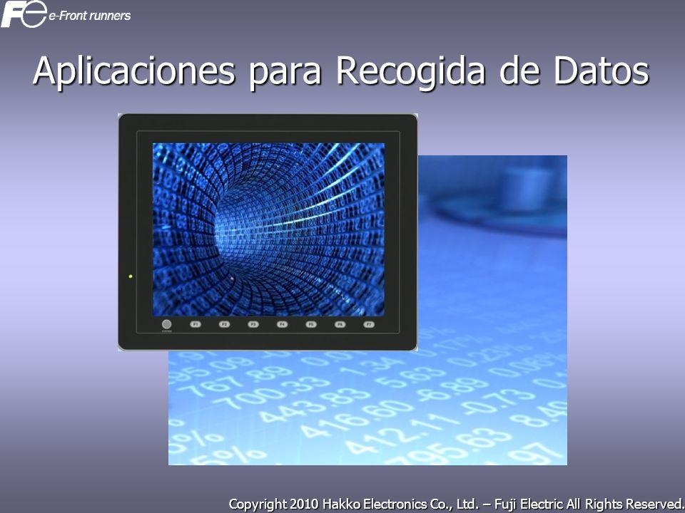 Copyright 2010 Hakko Electronics Co., Ltd. – Fuji Electric All Rights Reserved. Aplicaciones para Recogida de Datos