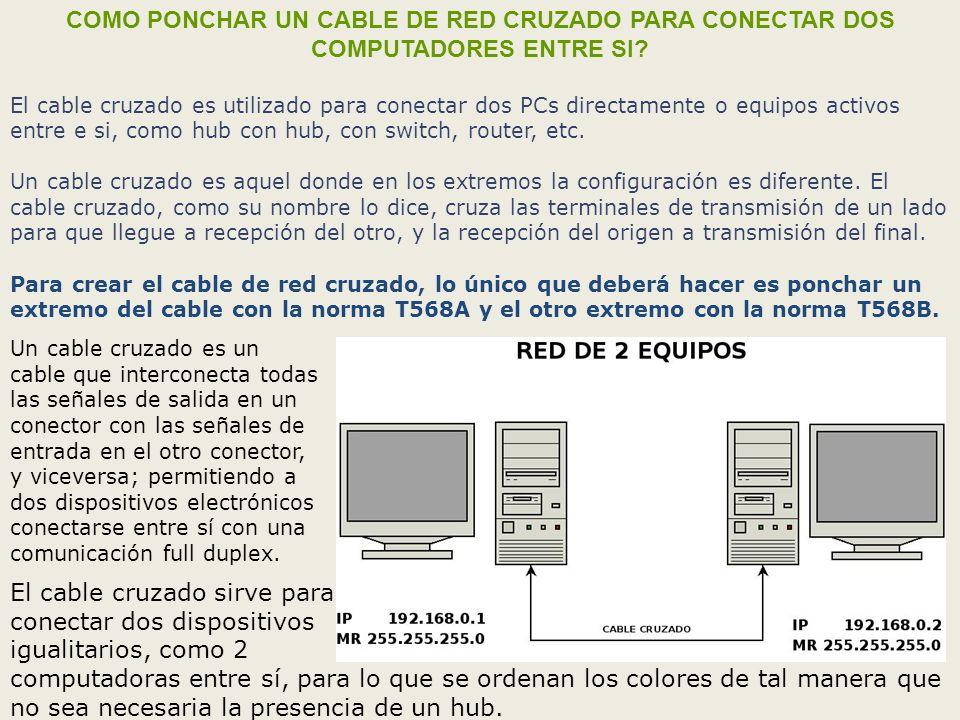 COMO PONCHAR UN CABLE DE RED CRUZADO PARA CONECTAR DOS COMPUTADORES ENTRE SI? El cable cruzado es utilizado para conectar dos PCs directamente o equip