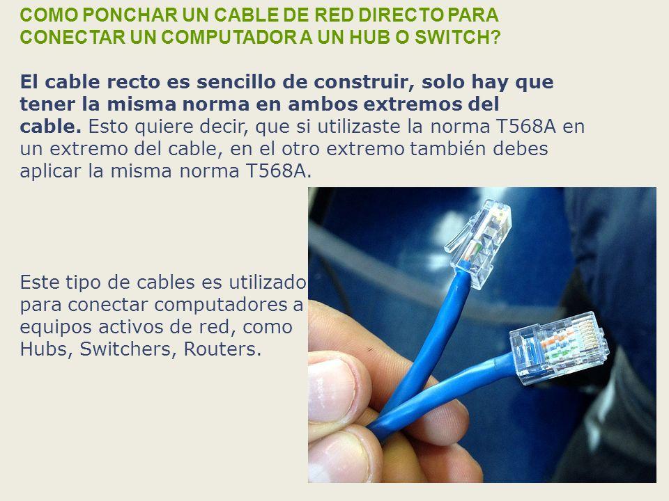 COMO PONCHAR UN CABLE DE RED DIRECTO PARA CONECTAR UN COMPUTADOR A UN HUB O SWITCH? El cable recto es sencillo de construir, solo hay que tener la mis