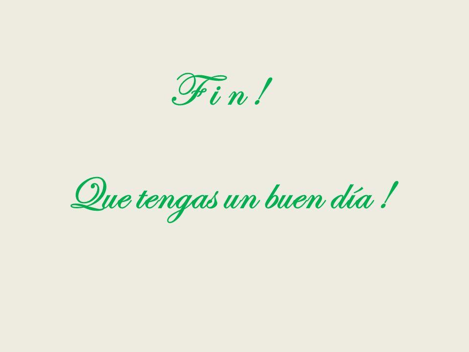 F i n ! Que tengas un buen día !