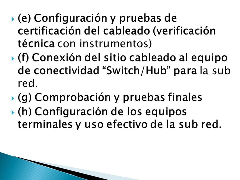 (e) Configuración y pruebas de certificación del cableado (verificación técnica con instrumentos) (f) Conexión del sitio cableado al equipo de conecti