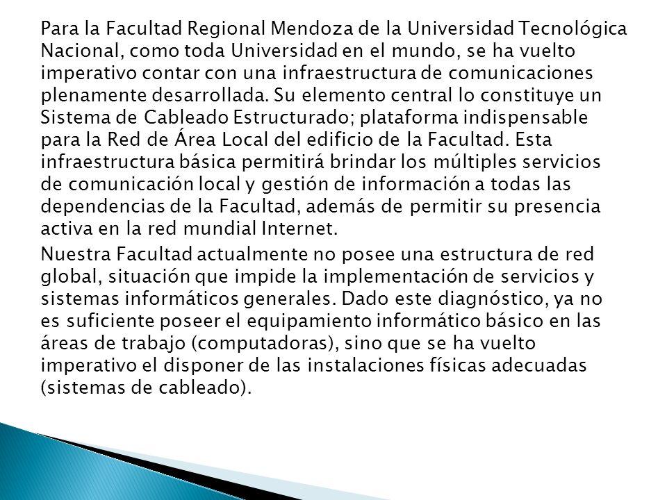 Para la Facultad Regional Mendoza de la Universidad Tecnológica Nacional, como toda Universidad en el mundo, se ha vuelto imperativo contar con una in