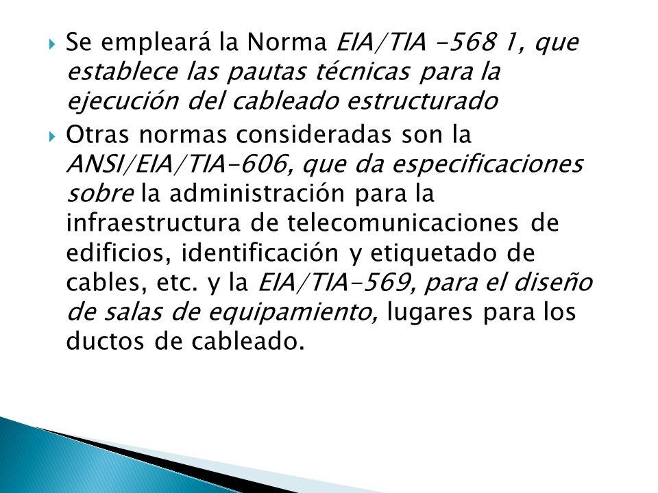 Se empleará la Norma EIA/TIA -568 1, que establece las pautas técnicas para la ejecución del cableado estructurado Otras normas consideradas son la AN