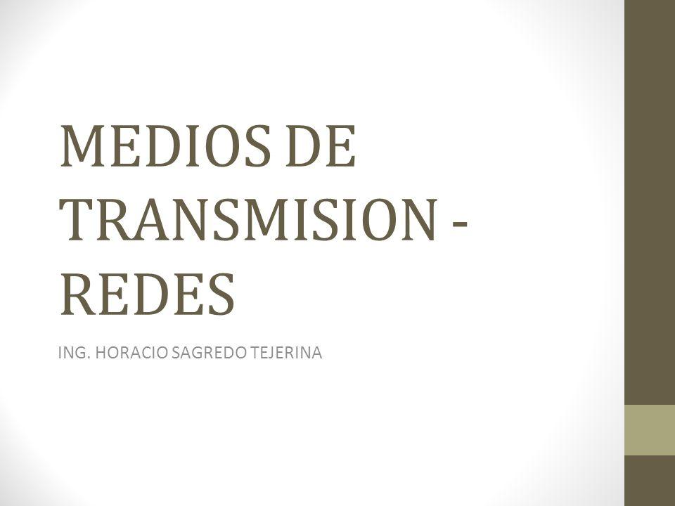 MEDIOS DE TRANSMISION - REDES ING. HORACIO SAGREDO TEJERINA