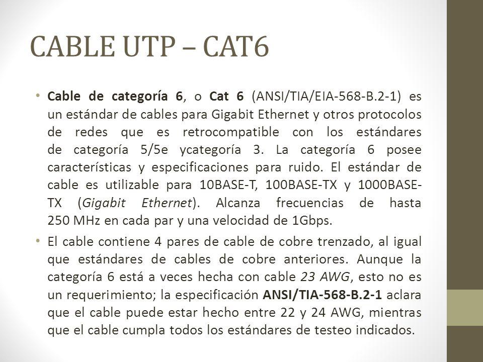 CABLE UTP – CAT6 Cable de categoría 6, o Cat 6 (ANSI/TIA/EIA-568-B.2-1) es un estándar de cables para Gigabit Ethernet y otros protocolos de redes que