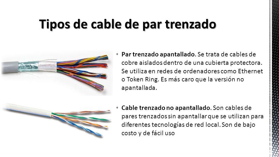 Par trenzado apantallado. Se trata de cables de cobre aislados dentro de una cubierta protectora. Se utiliza en redes de ordenadores como Ethernet o T