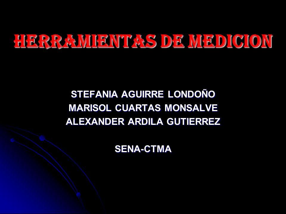 HERRAMIENTAS DE MEDICION STEFANIA AGUIRRE LONDOÑO MARISOL CUARTAS MONSALVE ALEXANDER ARDILA GUTIERREZ SENA-CTMA