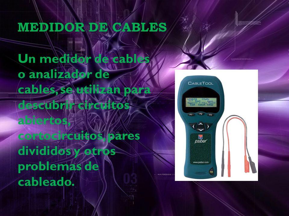 MEDIDOR DE CABLES Un medidor de cables o analizador de cables, se utilizan para descubrir circuitos abiertos, cortocircuitos, pares divididos y otros problemas de cableado.