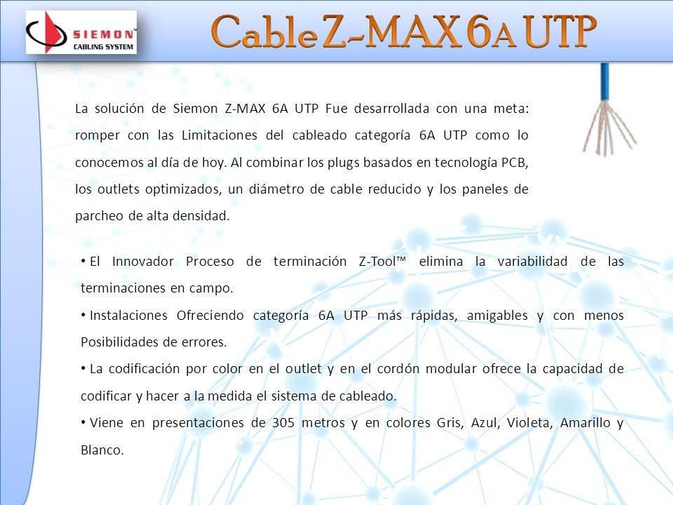 La solución de Siemon Z-MAX 6A UTP Fue desarrollada con una meta: romper con las Limitaciones del cableado categoría 6A UTP como lo conocemos al día de hoy.