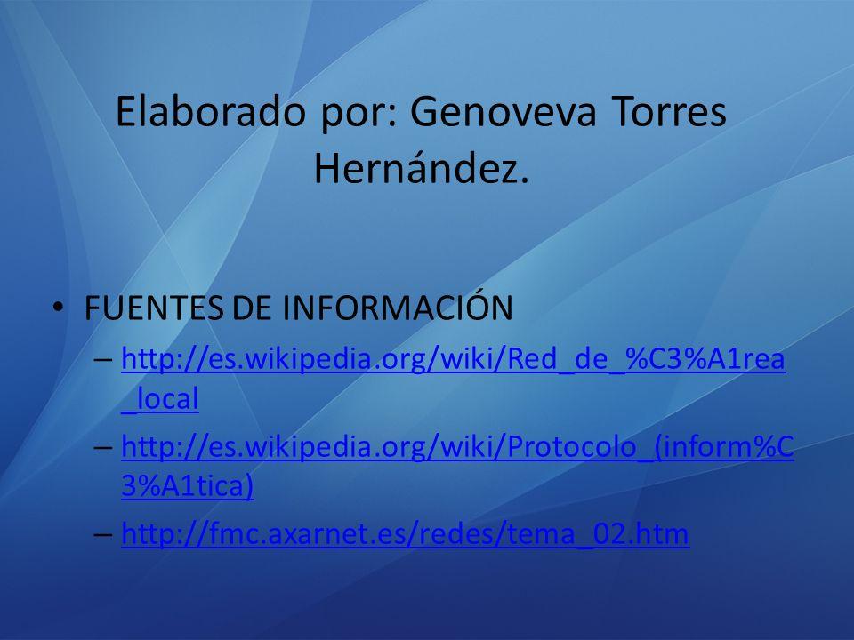 Elaborado por: Genoveva Torres Hernández. FUENTES DE INFORMACIÓN – http://es.wikipedia.org/wiki/Red_de_%C3%A1rea _local http://es.wikipedia.org/wiki/R