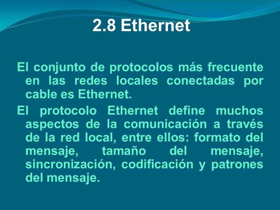 2.8Ethernet El conjunto de protocolos más frecuente en las redes locales conectadas por cable es Ethernet. El protocolo Ethernet define muchos aspecto
