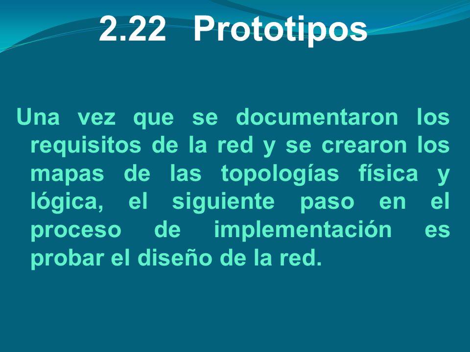 2.22Prototipos Una vez que se documentaron los requisitos de la red y se crearon los mapas de las topologías física y lógica, el siguiente paso en el