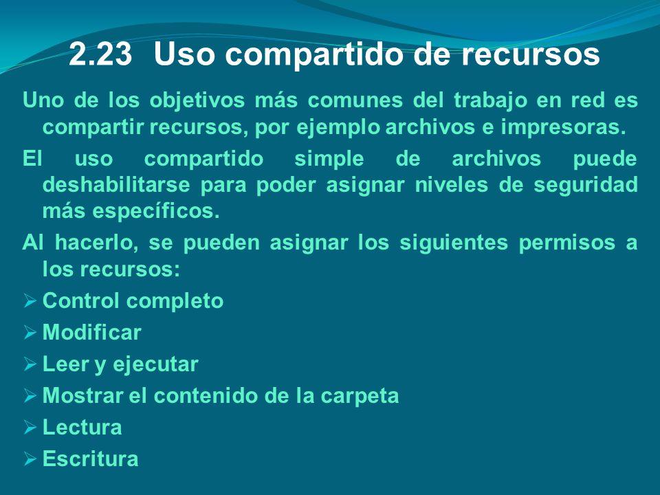2.23 Uso compartido de recursos Uno de los objetivos más comunes del trabajo en red es compartir recursos, por ejemplo archivos e impresoras. El uso c
