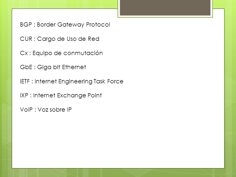 BGP : Border Gateway Protocol CUR : Cargo de Uso de Red Cx : Equipo de conmutación GbE : Giga bit Ethernet IETF : Internet Engineering Task Force IXP