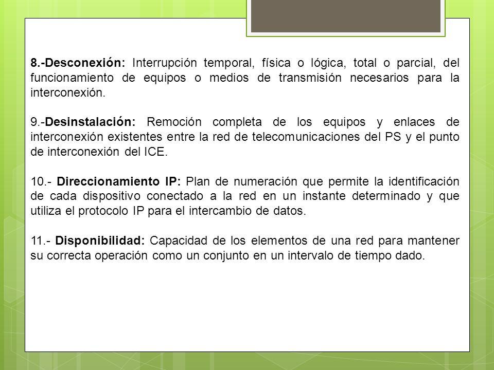 8.-Desconexión: Interrupción temporal, física o lógica, total o parcial, del funcionamiento de equipos o medios de transmisión necesarios para la inte