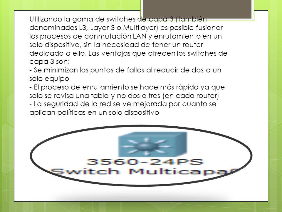 Utilizando la gama de switches de capa 3 (también denominados L3, Layer 3 o Multilayer) es posible fusionar los procesos de conmutación LAN y enrutami