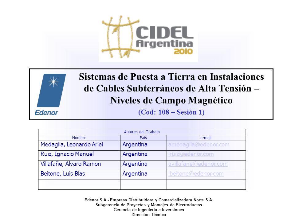 Sistemas de Puesta a Tierra en Instalaciones de Cables Subterráneos de Alta Tensión – Niveles de Campo Magnético (Cod: 108 – Sesión 1) Edenor S.A - Em