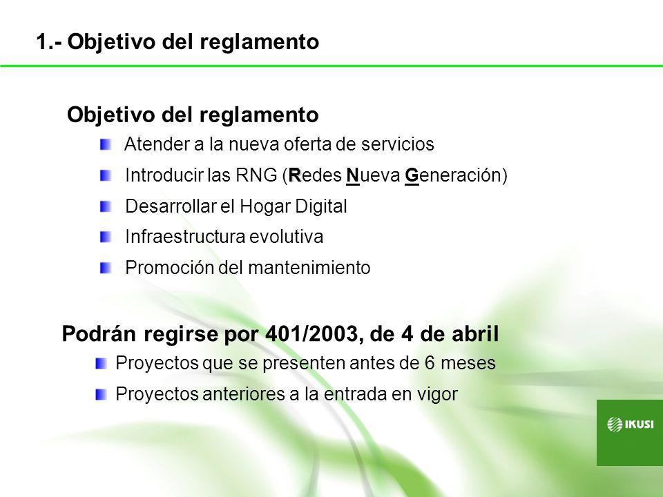 Objetivo del reglamento Atender a la nueva oferta de servicios R Introducir las RNG (Redes Nueva Generación) Desarrollar el Hogar Digital Infraestruct