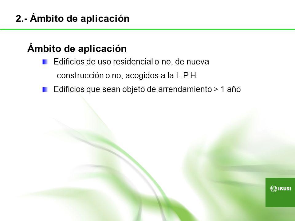 2.- Ámbito de aplicación Ámbito de aplicación Edificios de uso residencial o no, de nueva construcción o no, acogidos a la L.P.H Edificios que sean ob