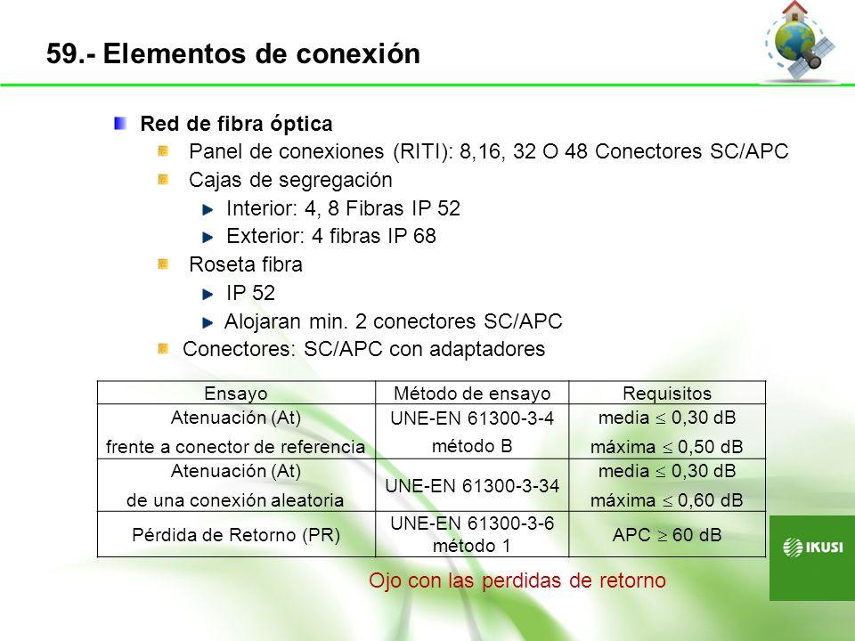 Especificaciones Tubos Mantener las guías Conexiones Identificar cables y testear Red coaxial: Atenuación máxima entre RITI - PAU Estrella: < 20 dB 86-862 MHz Árbol rama: < 36 dB 862MHz < 29 dB 5-65MHz Red fibra óptica Generador 1310, 1490, 1550 nm Medidor óptico 2,5 dB para d > 6Km 5,5 - 0,5 dB para 6Km < d < 9 Km d = Km entre central operador y edificio La medida se hace entre el RITI y el PAU Adaptadores con protección (tapa) Marcado laser 60.- Requisitos técnicos