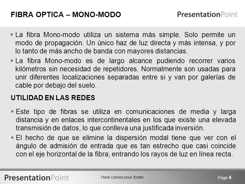 Here comes your footer Page 4 La fibra Mono-modo utiliza un sistema más simple. Solo permite un modo de propagación. Un único haz de luz directa y más