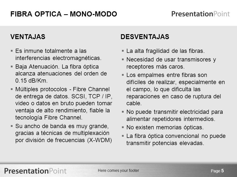 Here comes your footer Page 5 Es inmune totalmente a las interferencias electromagnéticas. Baja Atenuación. La fibra óptica alcanza atenuaciones del o