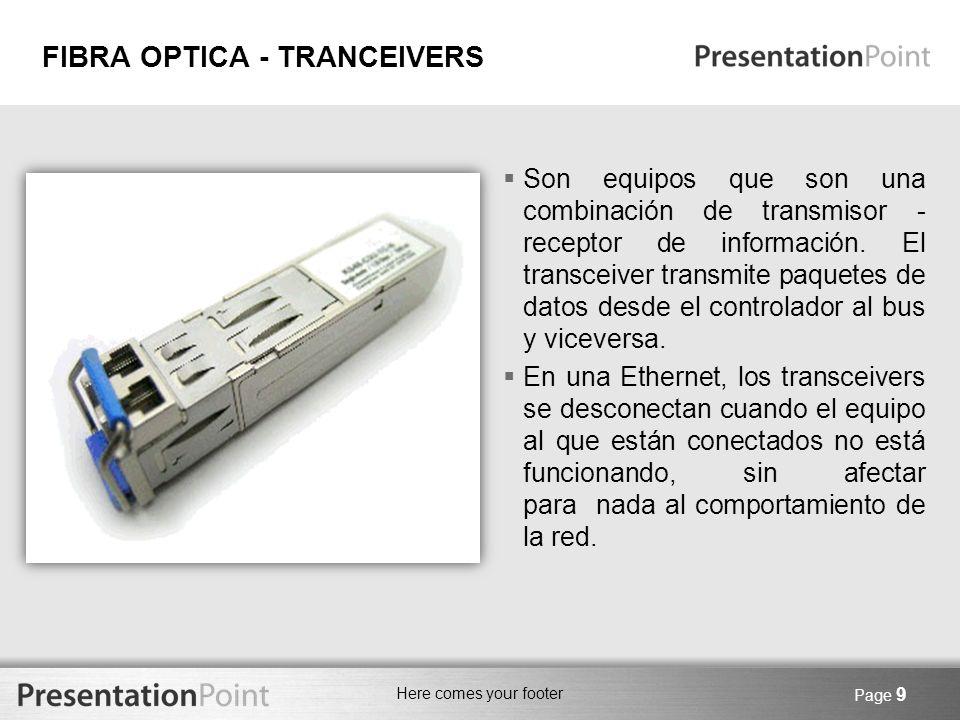 Here comes your footer Page 9 FIBRA OPTICA - TRANCEIVERS Son equipos que son una combinación de transmisor - receptor de información. El transceiver t