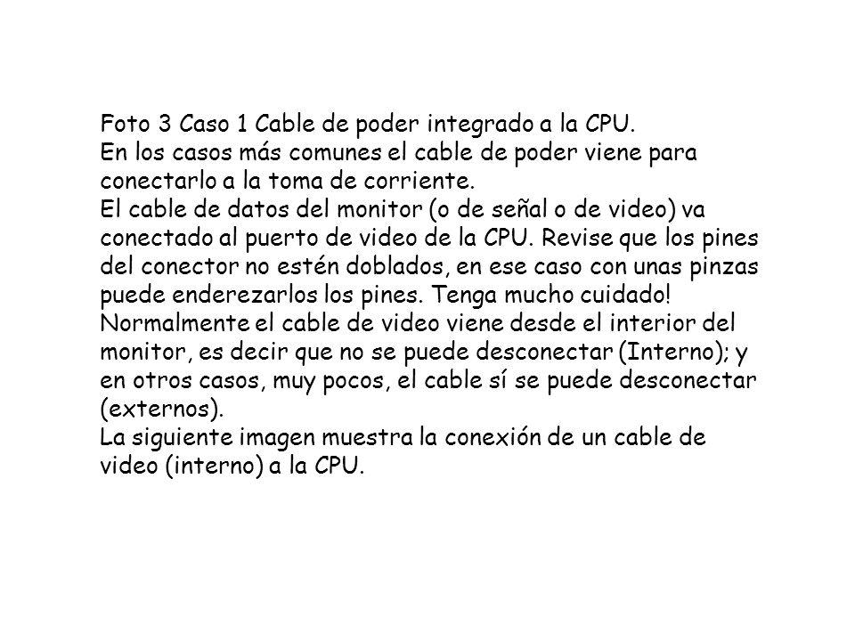 Foto 3 Caso 1 Cable de poder integrado a la CPU. En los casos más comunes el cable de poder viene para conectarlo a la toma de corriente. El cable de