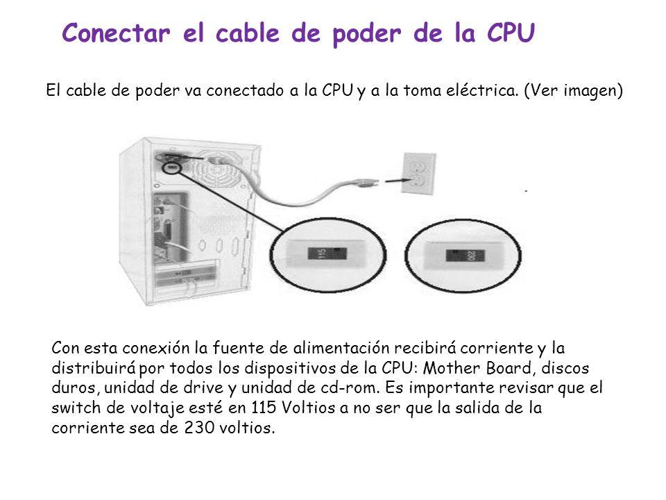 Conectar el cable de poder de la CPU El cable de poder va conectado a la CPU y a la toma eléctrica. (Ver imagen) Con esta conexión la fuente de alimen